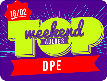 Top Weekend - DPE/PGE - Aulão - Dia 16/02/2019