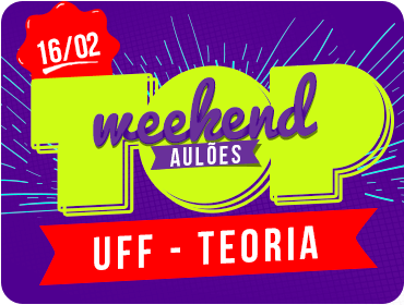 Top Weekend - UFF Teoria - Aulão - Dia 16/02/2019